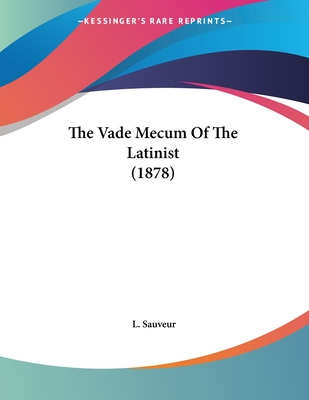 The Vade Mecum of the Latinist (1878) - Sauveur, L