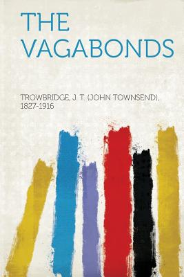 The Vagabonds - 1827-1916, Trowbridge J T