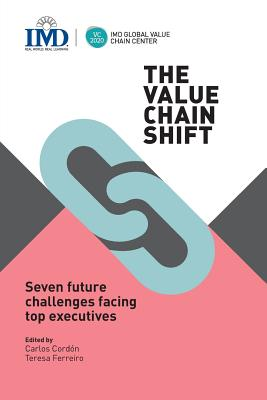 The Value Chain Shift: Seven Future Challenges Facing Top Executives - Cordon, Carlos (Editor), and Ferreiro, Teresa (Editor), and Foster, Mark, Dr. (Foreword by)