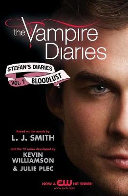 The Vampire Diaries: Stefan's Diaries #2: Bloodlust - Smith, L J, and Williamson, Kevin, and Plec, Julie