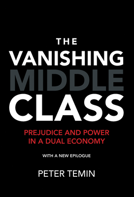 The Vanishing Middle Class: Prejudice and Power in a Dual Economy - Temin, Peter