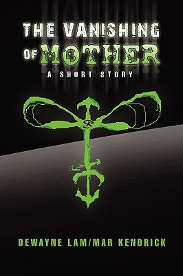 The Vanishing of Mother - Kendrick, Dewayne Lam/Mar