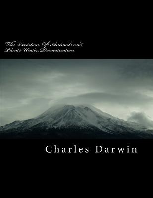 The Variation of Animals and Plants Under Domestication - Darwin, Charles
