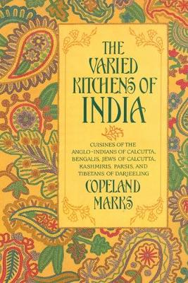 The Varied Kitchens of India: Cuisines of the Anglo-Indians of Calcutta, Bengalis, Jews of Calcutta, Kashmiris, Parsis, and Tibetans of Darjeeling - Marris, Copeland, and Marks, Copeland