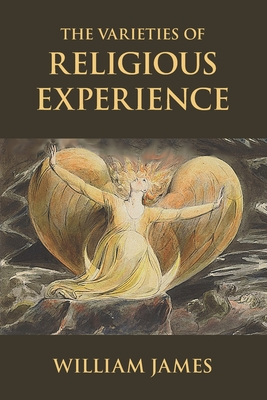 The Varieties of Religious Experience: A Study in Human Nature - James, William