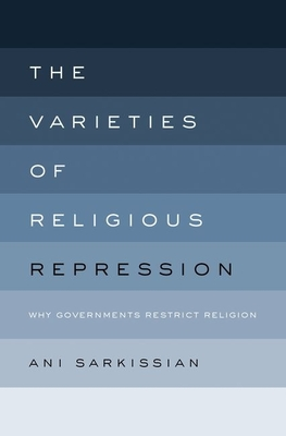 The Varieties of Religious Repression: Why Governments Restrict Religion - Sarkissian, Ani