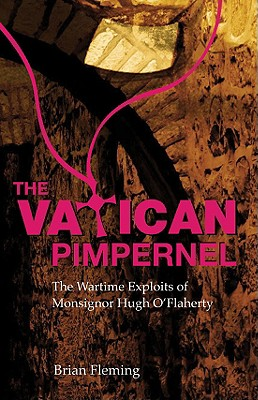The Vatican Pimpernel: The Wartime Exploits of Monsignor Hugh O'Flaherty - Fleming, Brian