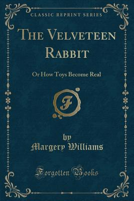 The Velveteen Rabbit: Or How Toys Become Real - Williams, Margery