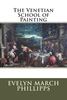 The Venetian School of Painting - Phillipps, Evelyn March