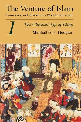 The Venture of Islam, Volume 1: The Classical Age of Islam - Hodgson, Marshall G S