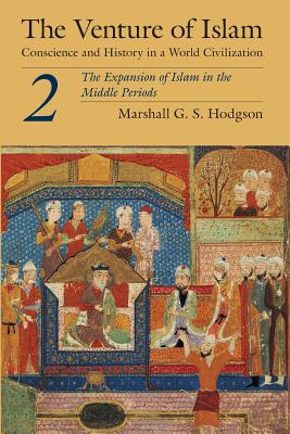The Venture of Islam, Volume 2: The Expansion of Islam in the Middle Periods - Hodgson, Marshall G S