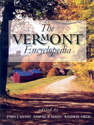 The Vermont Encyclopedia - Duffy, John J (Editor), and Hand, Samuel B (Editor), and Orth, Ralph H (Editor)