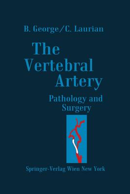 The Vertebral Artery: Pathology and Surgery - George, Bernard, and Laurian, Claude