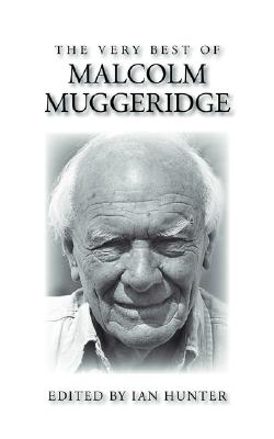 The Very Best of Malcolm Muggeridge - Muggeridge, Malcolm, and Hunter, Ian A (Editor)