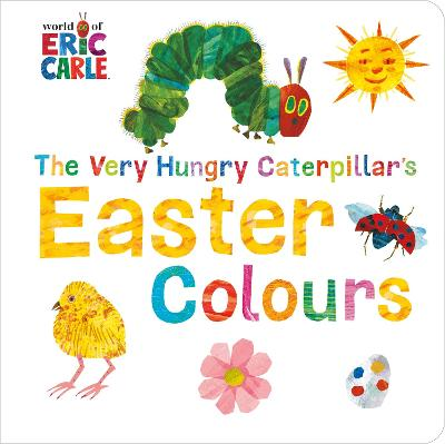 The Very Hungry Caterpillar's Easter Colours - Carle, Eric