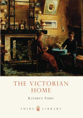 The Victorian Home - Ferry, Kathryn