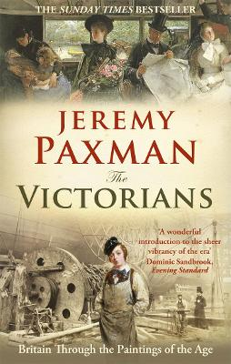 The Victorians: Britain Through the Paintings of the Age - Paxman, Jeremy