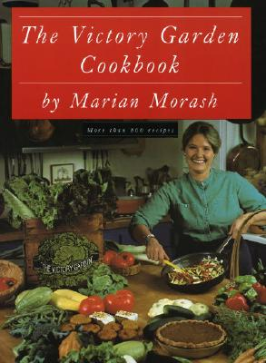 The Victory Garden Cookbook - Morash, Marian