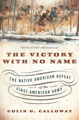 The Victory with No Name: The Native American Defeat of the First American Army - Calloway, Colin G.