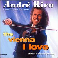 The Vienna I Love, Waltzes From My Heart - Johann-Strauss-Orchester Wien; André Rieu (conductor)