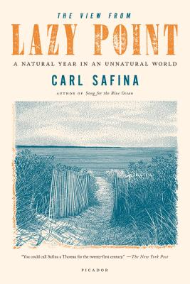 The View from Lazy Point: A Natural Year in an Unnatural World - Safina, Carl