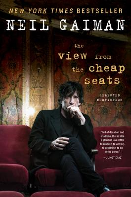 The View from the Cheap Seats: Selected Nonfiction - Gaiman, Neil