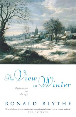 The View in Winter: Reflections on Old Age - Blythe, Ronald