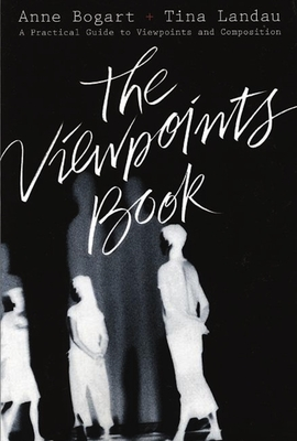 The Viewpoints Book: A Practical Guide to Viewpoints and Composition - Bogart, Anne, and Landau, Tina