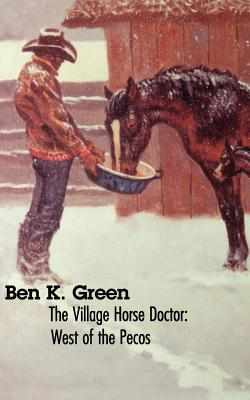 The Village Horse Doctor: West of the Pecos - Green, Ben K