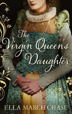 The Virgin Queen's Daughter - Chase, Ella March