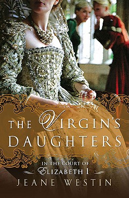 The Virgin's Daughters: In the Court of Elizabeth I - Westin, Jeane