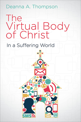 The Virtual Body of Christ in a Suffering World - Thompson, Deanna a