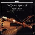 The Virtuoso Recorder III: Woodcock, Baston, Dieupart, Babell