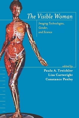 The Visible Woman: Imaging Technologies, Gender, and Science - Treichler, Paula (Editor), and Cartwright, Lisa (Editor), and Penley, Constance (Editor)