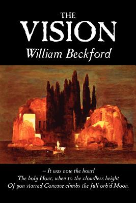 The Vision by William Beckford, Fiction, Visionary & Metaphysical, Classics, Horror - Beckford, William, and Schweitzer, Darrell (Introduction by)