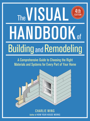 The Visual Handbook of Building and Remodeling - Wing, Charlie