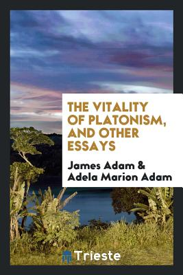 The Vitality of Platonism, and Other Essays - Adam, James