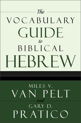 The Vocabulary Guide to Biblical Hebrew - Van Pelt, Miles V