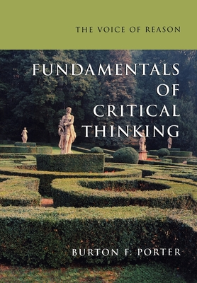 The Voice of Reason: Fundamentals of Critical Thinking - Porter, Burton F