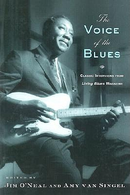 The Voice of the Blues: Classic Interviews from Living Blues Magazine - O'Neal, James (Editor), and Van Singel, Amy (Editor), and Guralnick, Peter (Foreword by)