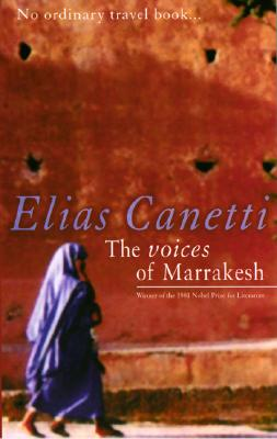 The Voices of Marrakesh - Canetti, Elias, Professor, and Underwood, J A (Translated by)