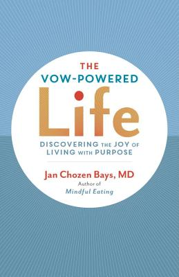 The Vow-Powered Life: A Simple Method for Living with Purpose - Bays, Jan Chozen, MD