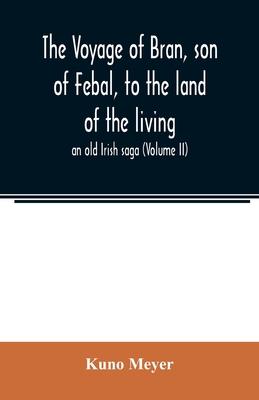 The voyage of Bran, son of Febal, to the land of the living; an old Irish saga (Volume II) - Meyer, Kuno