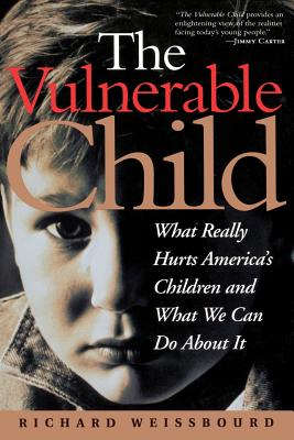 The Vulnerable Child: What Really Hurts America's Children and What We Can Do about It - Weissbourd, Richard