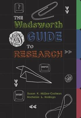 The Wadsworth Guide to Research - Miller-Cochran, Susan K, and Rodrigo, Rochelle L