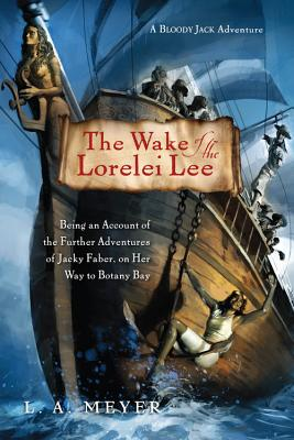 The Wake of the Lorelei Lee: Being an Account of the Further Adventures of Jacky Faber, on Her Way to Botany Bay - Meyer, Louis A