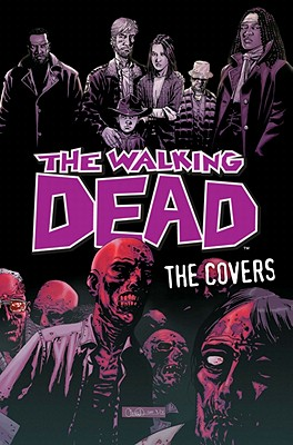 The Walking Dead: The Covers - Kirkman, Robert (Illustrator), and Rathburn, Cliff (Illustrator), and Adlard, Charlie (Illustrator)