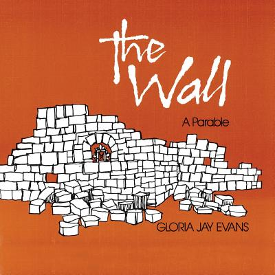 The Wall: A Parable - Evans, Gloria Jay