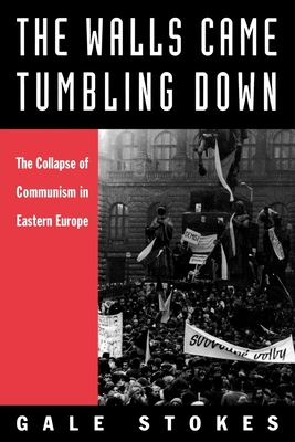 The Walls Came Tumbling Down: The Collapse of Communism in Eastern Europe - Stokes, Gale