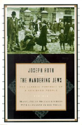 The Wandering Jews - Roth, Joseph, and Hofmann, Michael (Translated by), and Wiesel, Elie (Commentaries by)